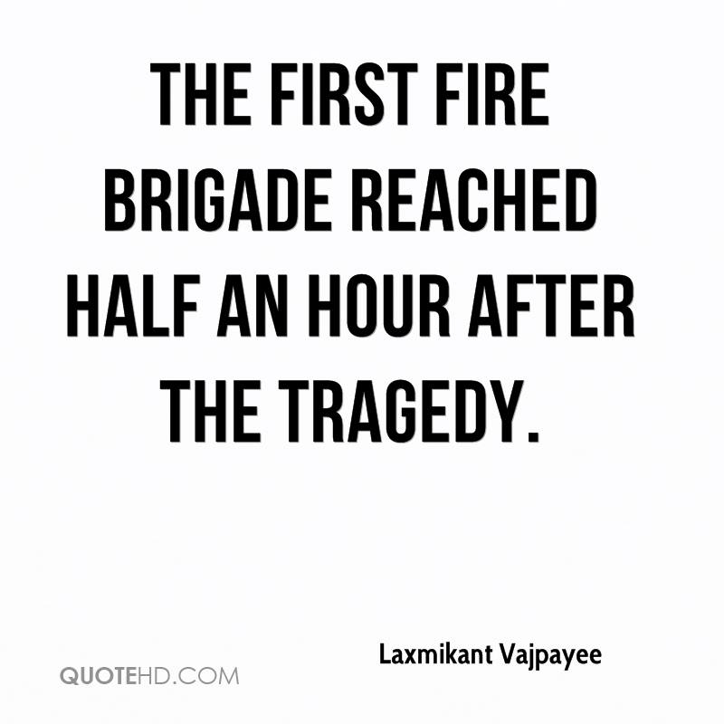 The first fire brigade reached half an hour after the tragedy.