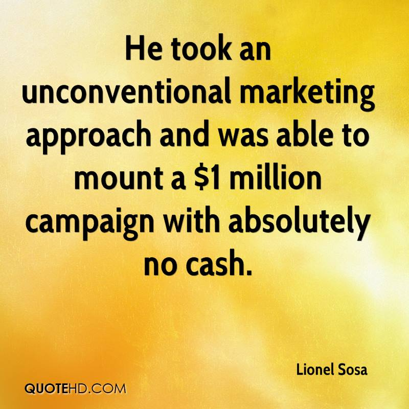 He took an unconventional marketing approach and was able to mount a $1 million campaign with absolutely no cash.