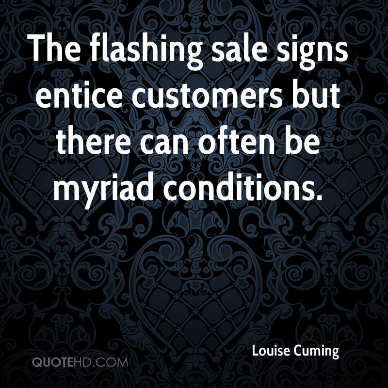 The flashing sale signs entice customers but there can often be myriad conditions.