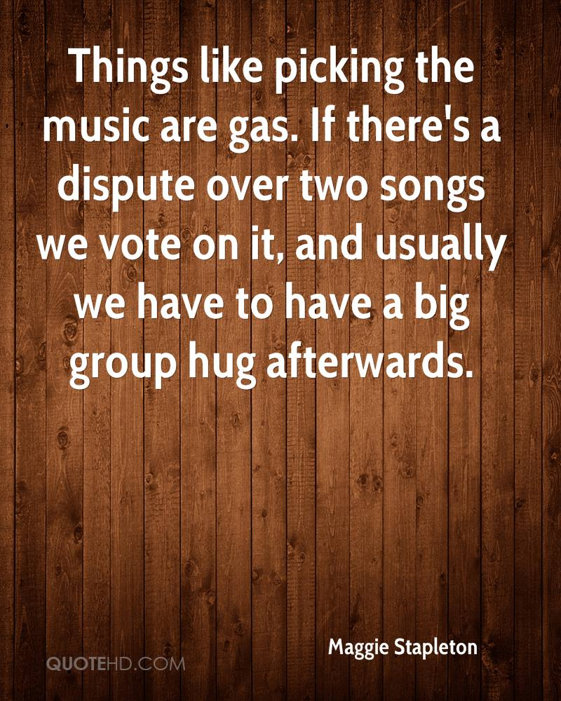 Things like picking the music are gas. If there's a dispute over two songs we vote on it, and usually we have to have a big group hug afterwards.