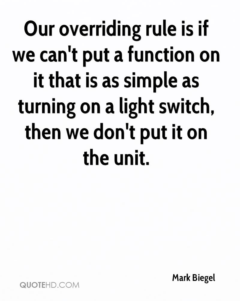 Our overriding rule is if we can't put a function on it that is as simple as turning on a light switch, then we don't put it on the unit.