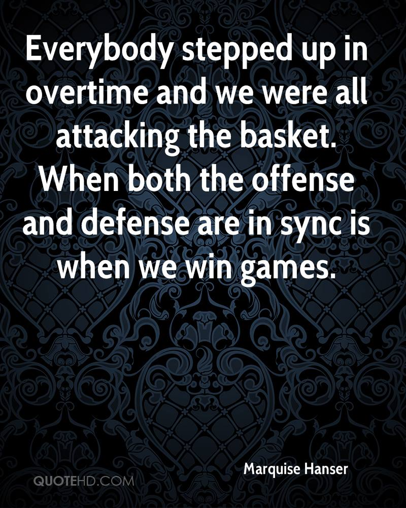 Everybody stepped up in overtime and we were all attacking the basket. When both the offense and defense are in sync is when we win games.