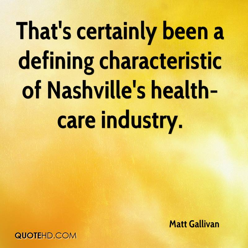 That's certainly been a defining characteristic of Nashville's health-care industry.