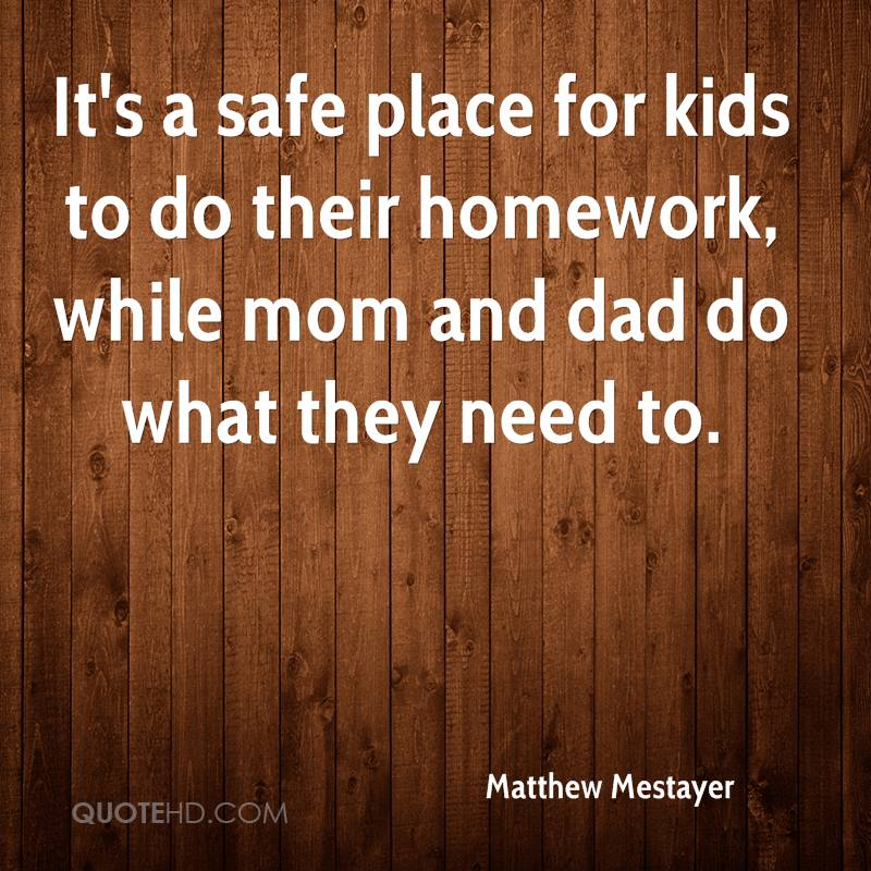 It's a safe place for kids to do their homework, while mom and dad do what they need to.