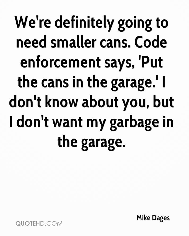 We're definitely going to need smaller cans. Code enforcement says, 'Put the cans in the garage.' I don't know about you, but I don't want my garbage in the garage.