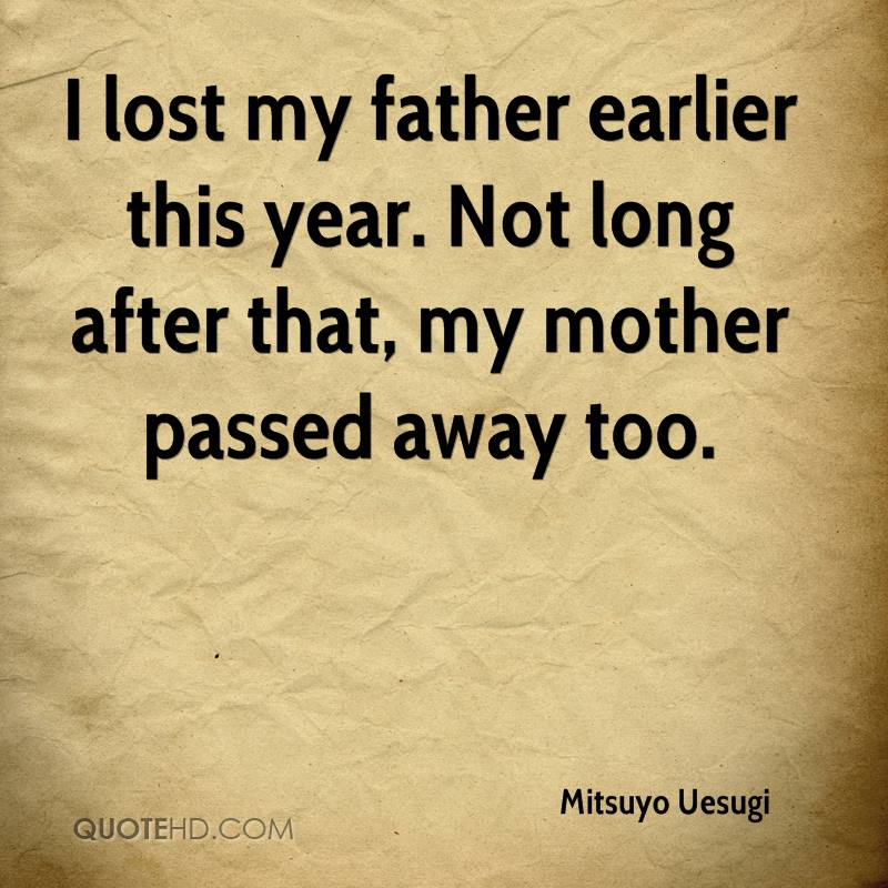 I lost my father earlier this year. Not long after that, my mother passed away too.