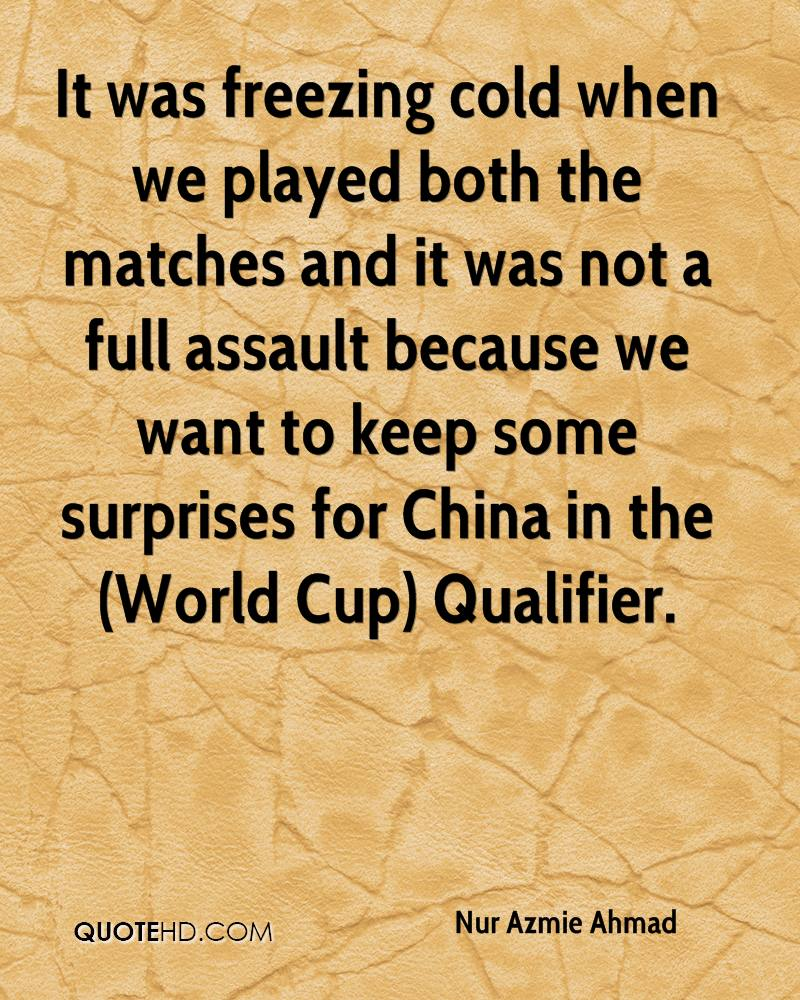 It was freezing cold when we played both the matches and it was not a full assault because we want to keep some surprises for China in the (World Cup) Qualifier.