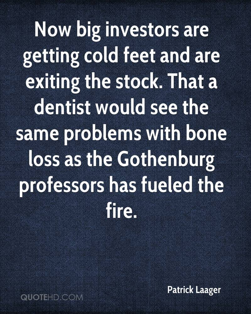 Now big investors are getting cold feet and are exiting the stock. That a dentist would see the same problems with bone loss as the Gothenburg professors has fueled the fire.