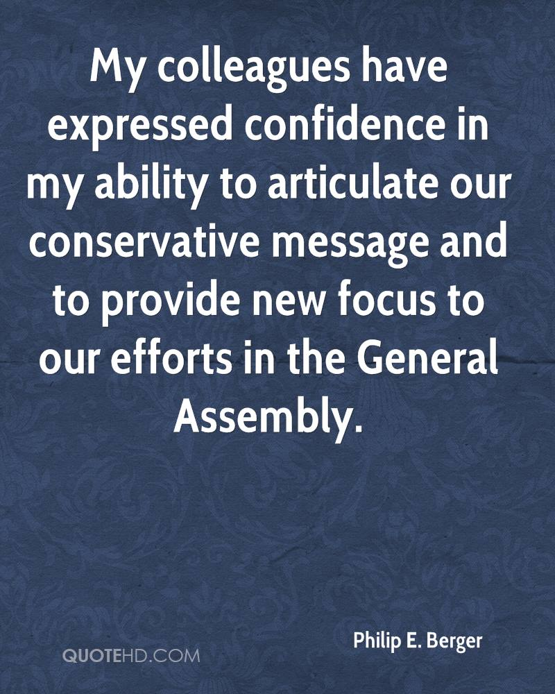 My colleagues have expressed confidence in my ability to articulate our conservative message and to provide new focus to our efforts in the General Assembly.