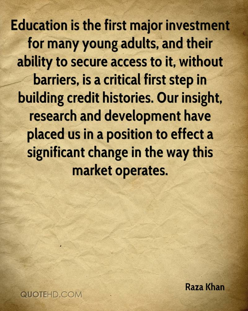 Education is the first major investment for many young adults, and their ability to secure access to it, without barriers, is a critical first step in building credit histories. Our insight, research and development have placed us in a position to effect a significant change in the way this market operates.
