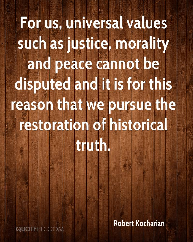 For us, universal values such as justice, morality and peace cannot be disputed and it is for this reason that we pursue the restoration of historical truth.