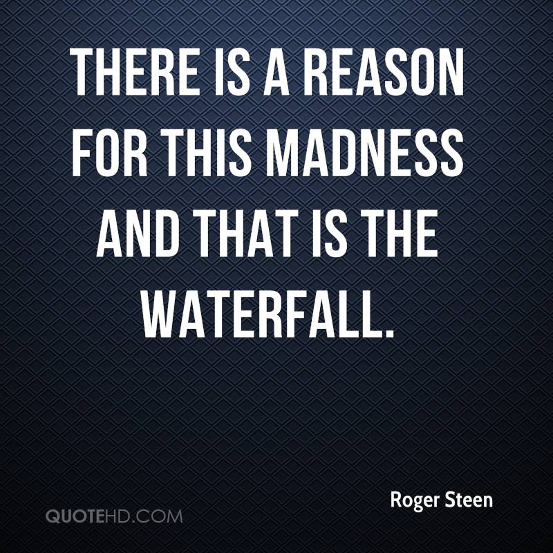 There is a reason for this madness and that is the waterfall.