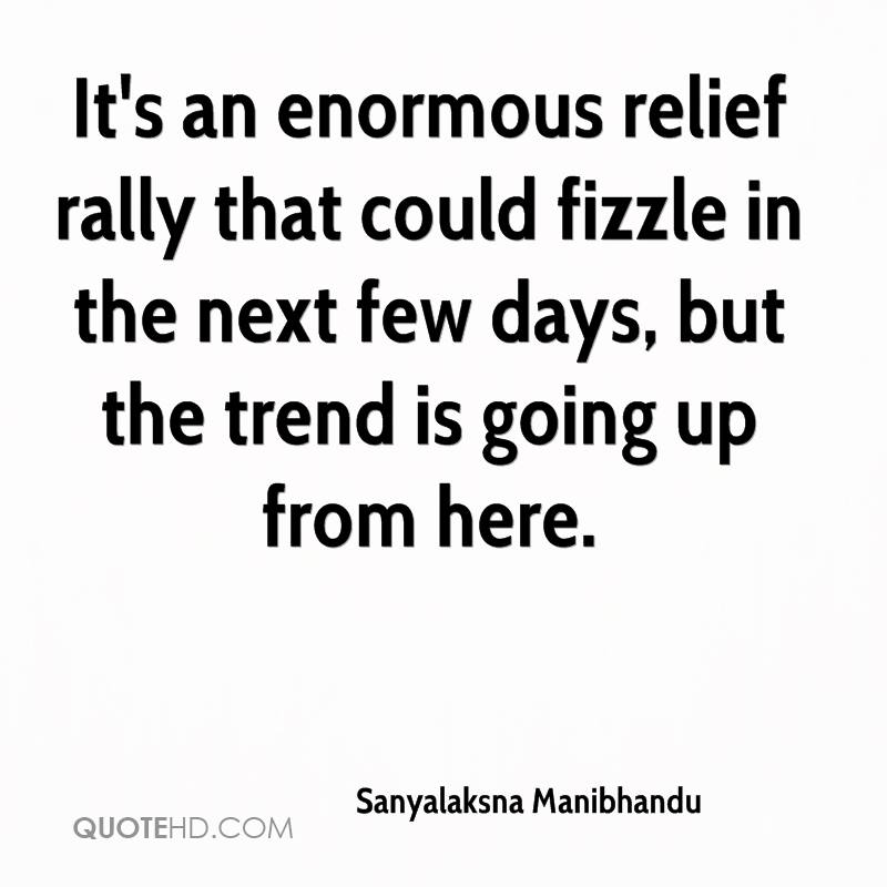 It's an enormous relief rally that could fizzle in the next few days, but the trend is going up from here.