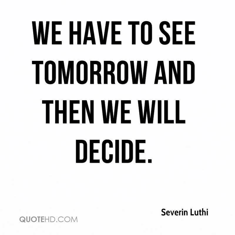 We have to see tomorrow and then we will decide.