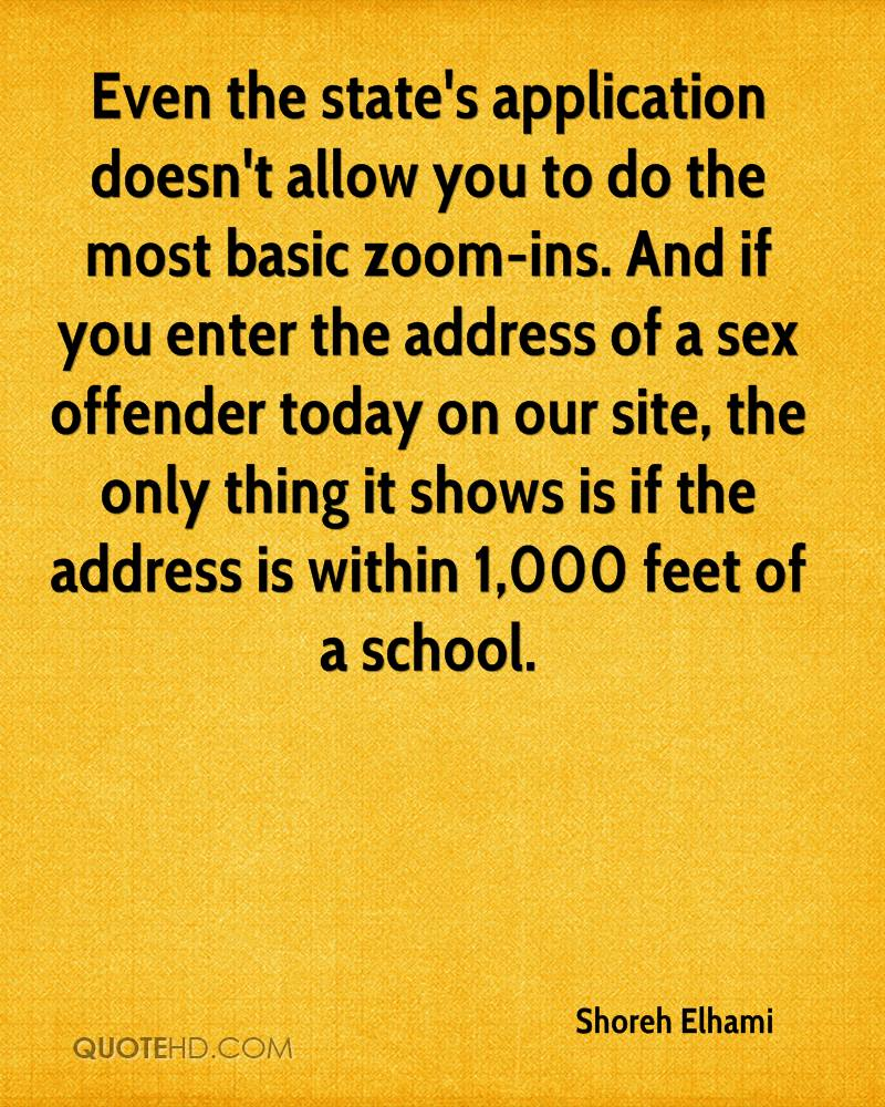 Even the state's application doesn't allow you to do the most basic zoom-ins. And if you enter the address of a sex offender today on our site, the only thing it shows is if the address is within 1,000 feet of a school.