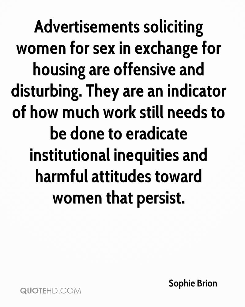 Advertisements soliciting women for sex in exchange for housing are offensive and disturbing. They are an indicator of how much work still needs to be done to eradicate institutional inequities and harmful attitudes toward women that persist.