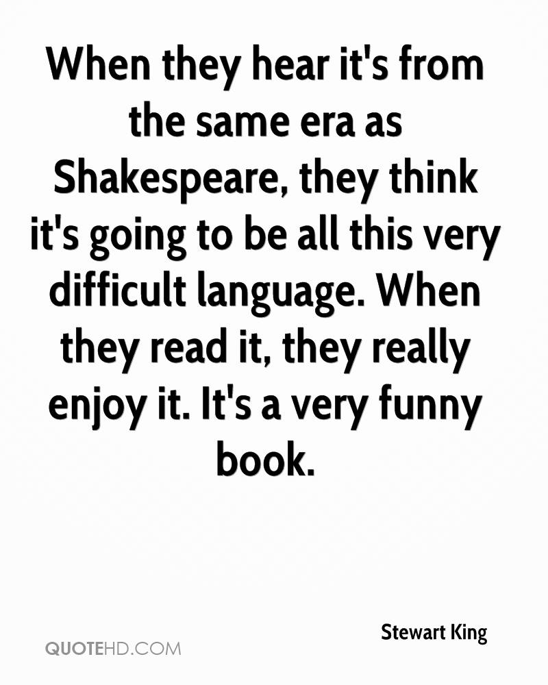 When they hear it's from the same era as Shakespeare, they think it's going to be all this very difficult language. When they read it, they really enjoy it. It's a very funny book.