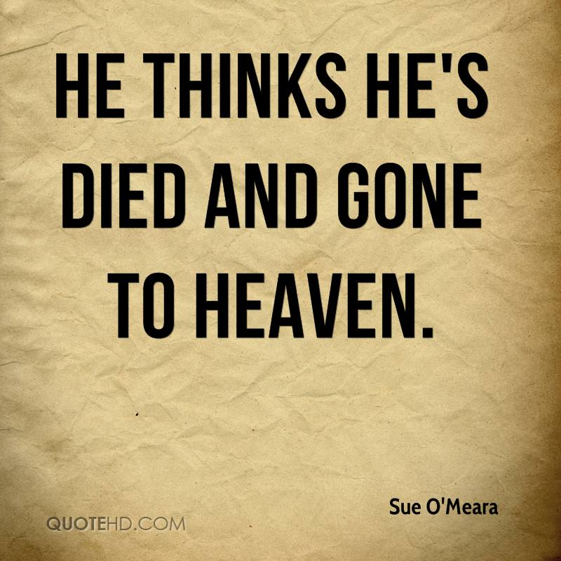 He thinks he's died and gone to heaven.