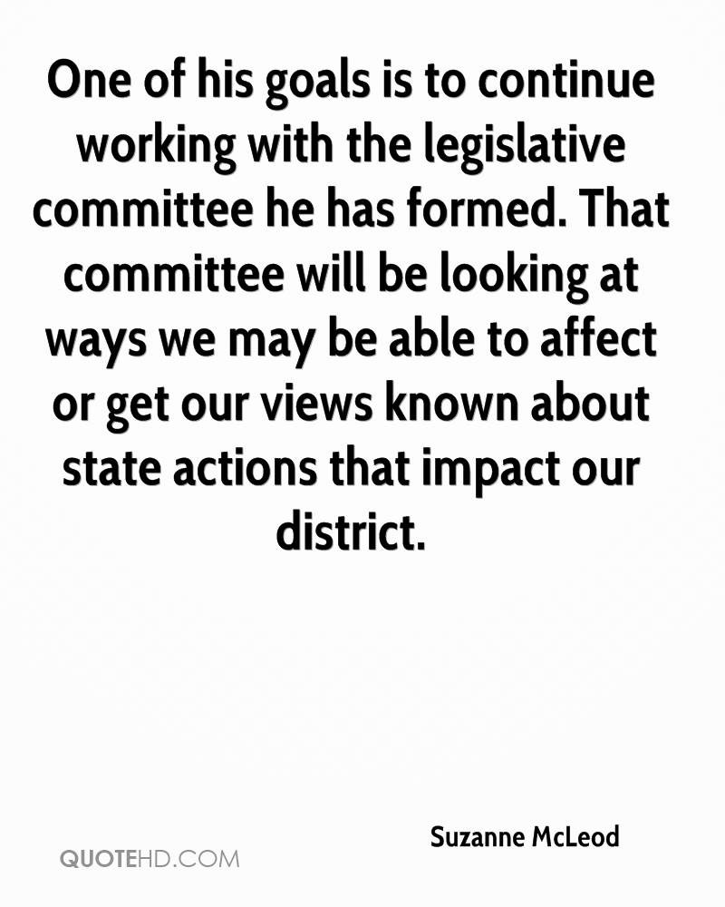 One of his goals is to continue working with the legislative committee he has formed. That committee will be looking at ways we may be able to affect or get our views known about state actions that impact our district.