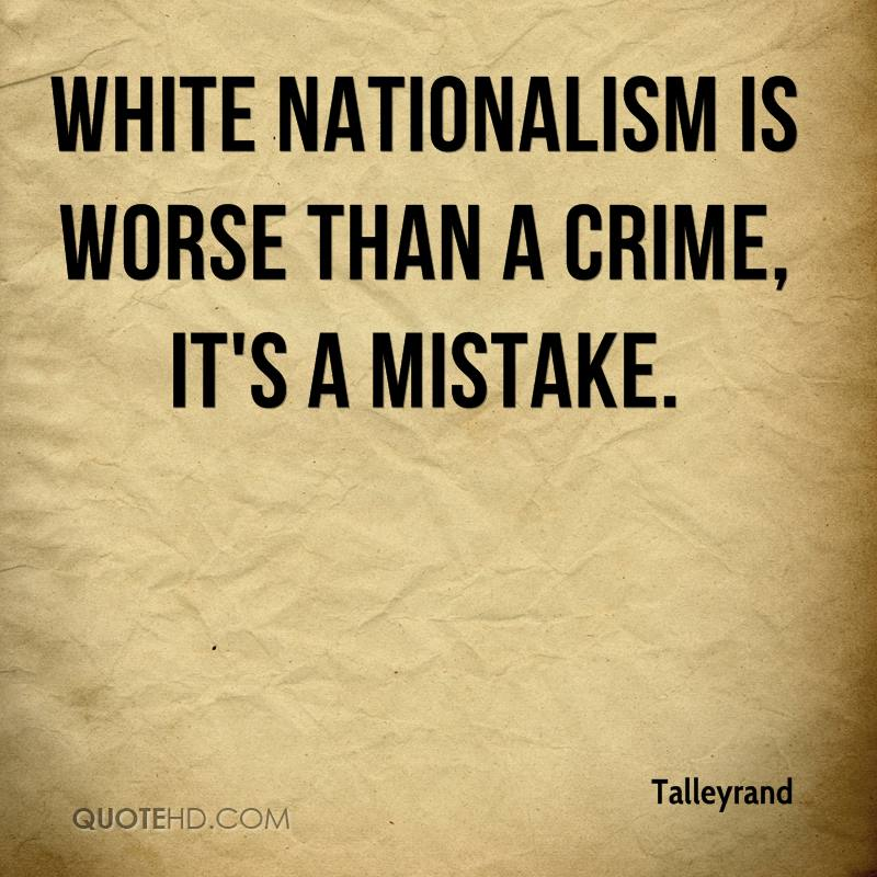 White Nationalism is worse than a crime, it's a mistake.