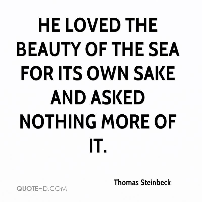 He loved the beauty of the sea for its own sake and asked nothing more of it.