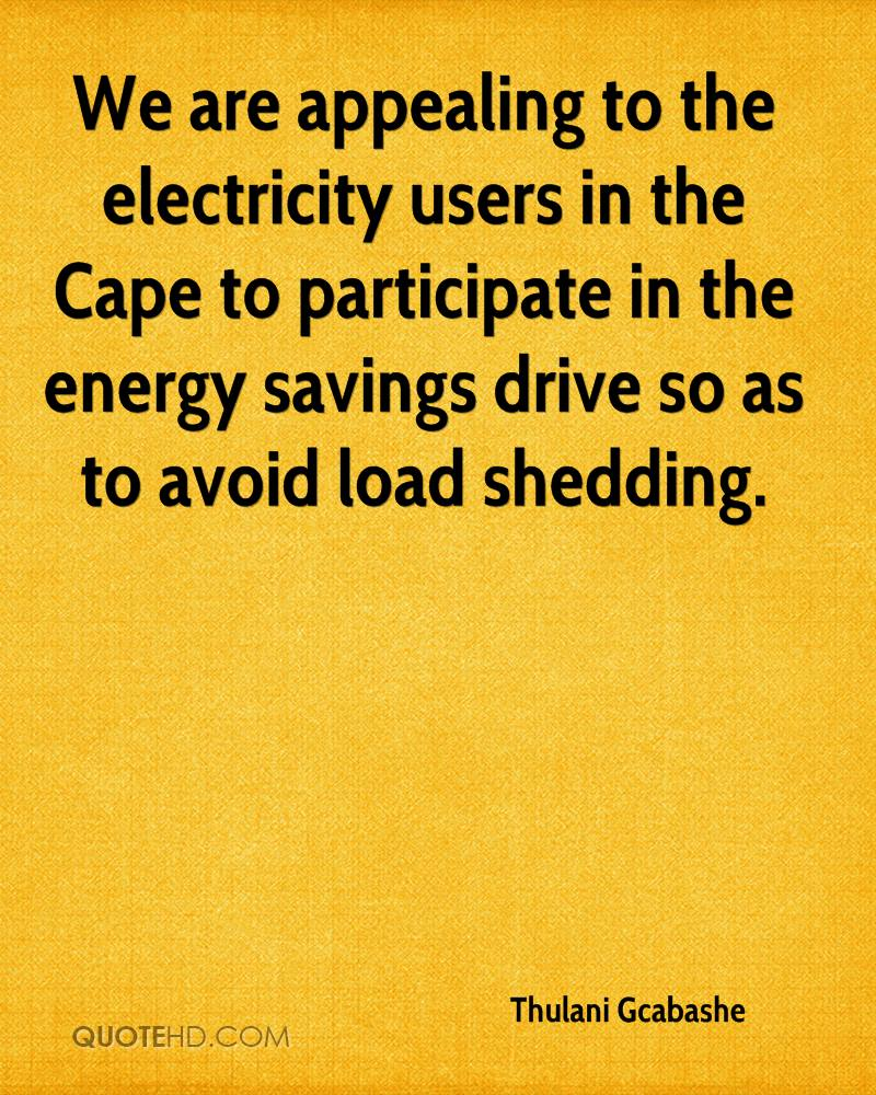 We are appealing to the electricity users in the Cape to participate in the energy savings drive so as to avoid load shedding.