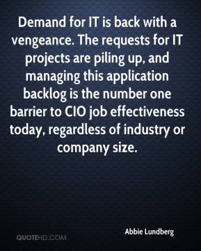 Abbie Lundberg - Demand for IT is back with a vengeance. The requests for IT projects are piling up, and managing this application backlog is the number one barrier to CIO job effectiveness today, regardless of industry or company size.