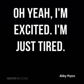 Abby Myers - Oh yeah, I'm excited. I'm just tired.