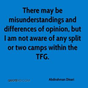 Abdirahman Dinari - There may be misunderstandings and differences of opinion, but I am not aware of any split or two camps within the TFG.