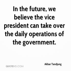 Akbar Tandjung - In the future, we believe the vice president can take over the daily operations of the government.