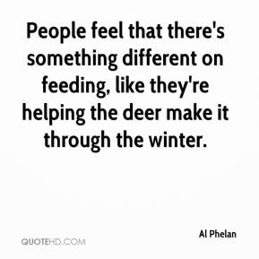 Al Phelan - People feel that there's something different on feeding, like they're helping the deer make it through the winter.