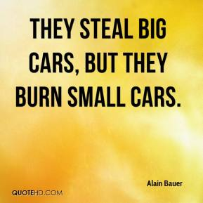 Alain Bauer - They steal big cars, but they burn small cars.