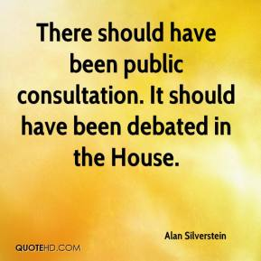 Alan Silverstein - There should have been public consultation. It should have been debated in the House.
