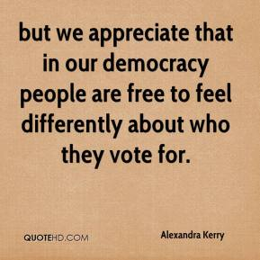 Alexandra Kerry - but we appreciate that in our democracy people are free to feel differently about who they vote for.