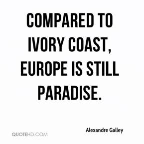 Alexandre Galley - Compared to Ivory Coast, Europe is still paradise.