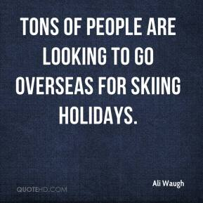 Ali Waugh - Tons of people are looking to go overseas for skiing holidays.