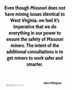 Allen Dillingham - Even though Missouri does not have mining issues identical to West Virginia, we feel it's imperative that we do everything in our power to ensure the safety of Missouri miners. The intent of the additional consultations is to get miners to work safer and smarter.