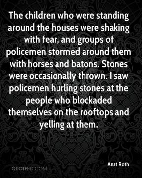 The children who were standing around the houses were shaking with fear, and groups of policemen stormed around them with horses and batons. Stones were occasionally thrown. I saw policemen hurling stones at the people who blockaded themselves on the rooftops and yelling at them.