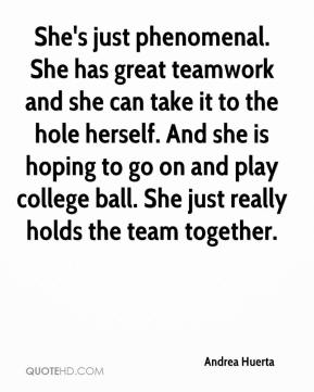 Andrea Huerta - She's just phenomenal. She has great teamwork and she can take it to the hole herself. And she is hoping to go on and play college ball. She just really holds the team together.