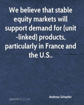 Andreas Schaefer - We believe that stable equity markets will support demand for (unit-linked) products, particularly in France and the U.S..