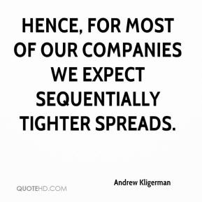 Andrew Kligerman - Hence, for most of our companies we expect sequentially tighter spreads.