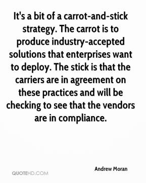Andrew Moran - It's a bit of a carrot-and-stick strategy. The carrot is to produce industry-accepted solutions that enterprises want to deploy. The stick is that the carriers are in agreement on these practices and will be checking to see that the vendors are in compliance.
