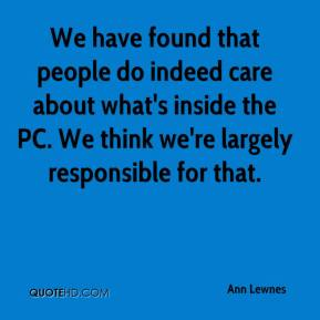 Ann Lewnes - We have found that people do indeed care about what's inside the PC. We think we're largely responsible for that.