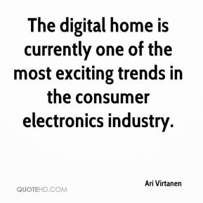Ari Virtanen - The digital home is currently one of the most exciting trends in the consumer electronics industry.