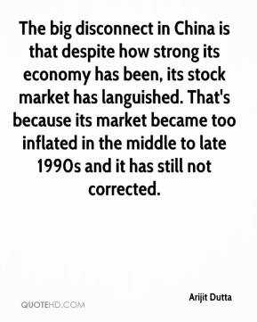 Arijit Dutta - The big disconnect in China is that despite how strong its economy has been, its stock market has languished. That's because its market became too inflated in the middle to late 1990s and it has still not corrected.