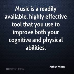 Arthur Winter - Music is a readily available, highly effective tool that you use to improve both your cognitive and physical abilities.