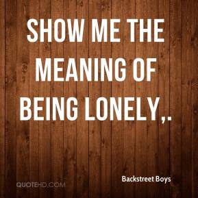 Backstreet Boys - Show Me The Meaning Of Being Lonely.