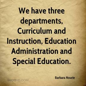 Barbara Nourie - We have three departments, Curriculum and Instruction, Education Administration and Special Education.
