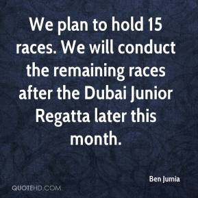 We plan to hold 15 races. We will conduct the remaining races after the Dubai Junior Regatta later this month.