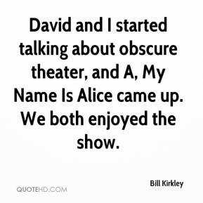 David and I started talking about obscure theater, and A, My Name Is Alice came up. We both enjoyed the show.